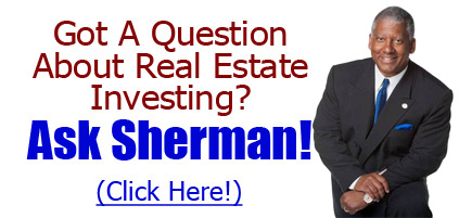 Click To Ask Sherman Ragland Your Real Estate Investing Questions!